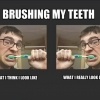 Brushing teeth: what I think I look like vs. what I actually look like