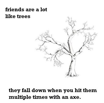 Friends are like trees