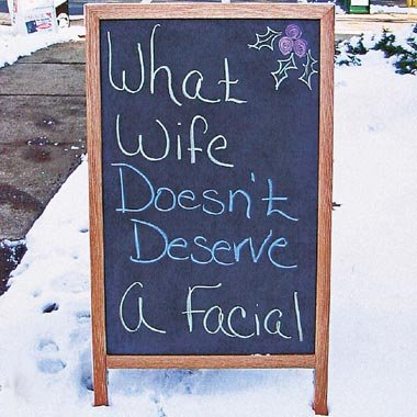 What wife doesn't deserve a facial?