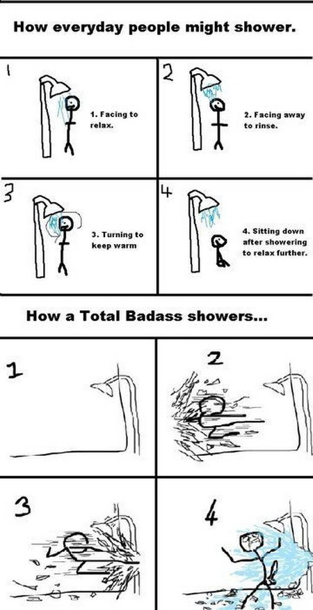 How everyday/bad ass people take showers