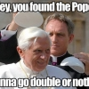 You found the pope