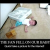 The fan fell on your baby