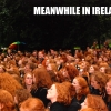 Manwhile in Ireland